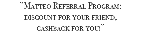 """Matteo Referral Program: discount for your friend, cashback for you!"""